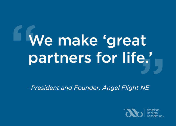 "Quote: ""We make 'great partners for life.'"" President and Founder, Angel Flight NE"